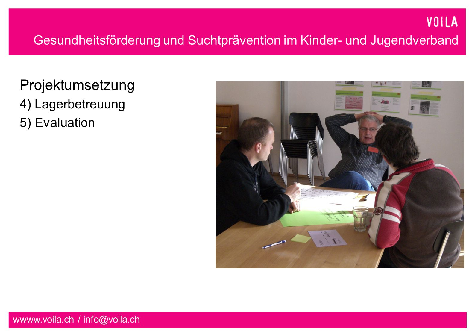 Gesundheitsförderung und Suchtprävention im Kinder- und Jugendverband wwww.voila.ch / info@voila.ch Projektumsetzung 4) Lagerbetreuung 5) Evaluation