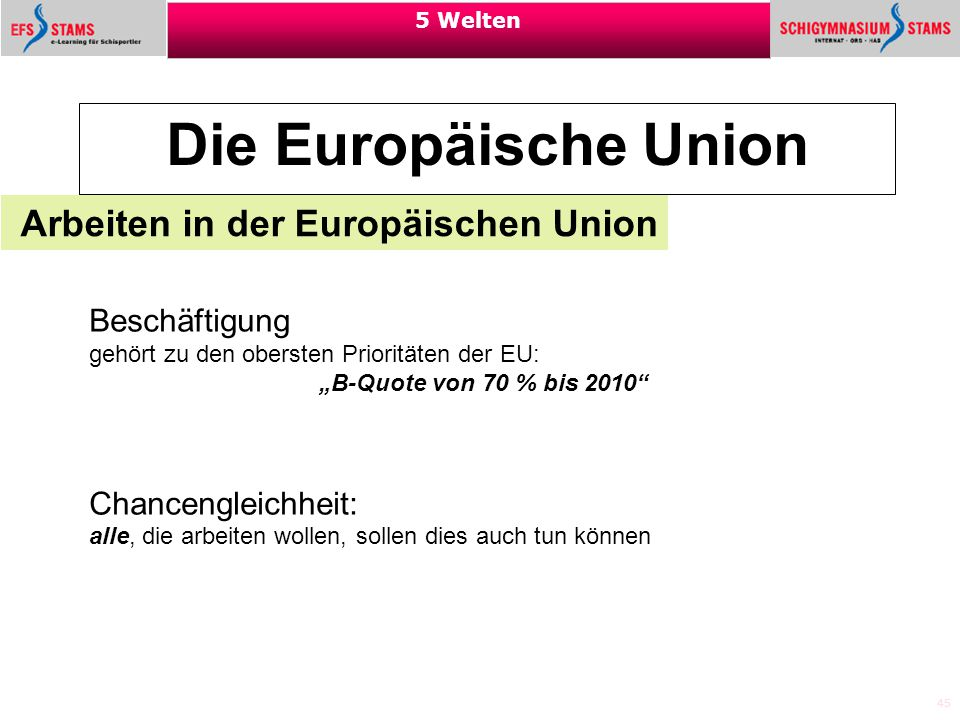 """45 5 Welten Die Europäische Union Arbeiten in der Europäischen Union Beschäftigung gehört zu den obersten Prioritäten der EU: """"B-Quote von 70 % bis 20"""