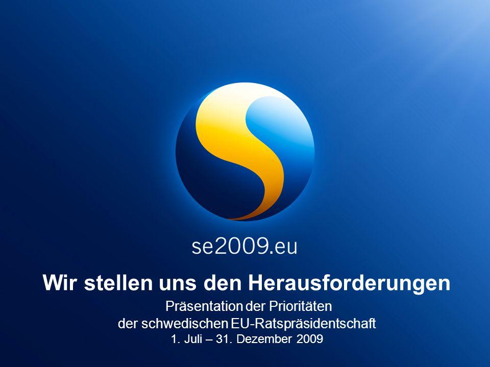 Wir stellen uns den Herausforderungen Präsentation der Prioritäten der schwedischen EU-Ratspräsidentschaft 1.