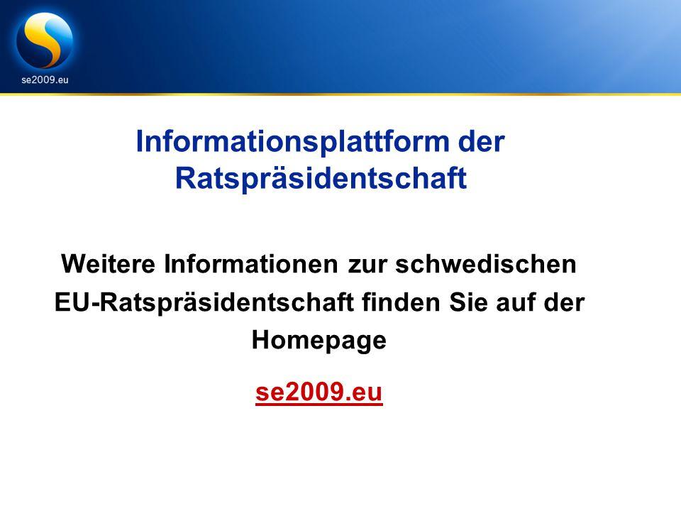 Informationsplattform der Ratspräsidentschaft Weitere Informationen zur schwedischen EU-Ratspräsidentschaft finden Sie auf der Homepage se2009.eu