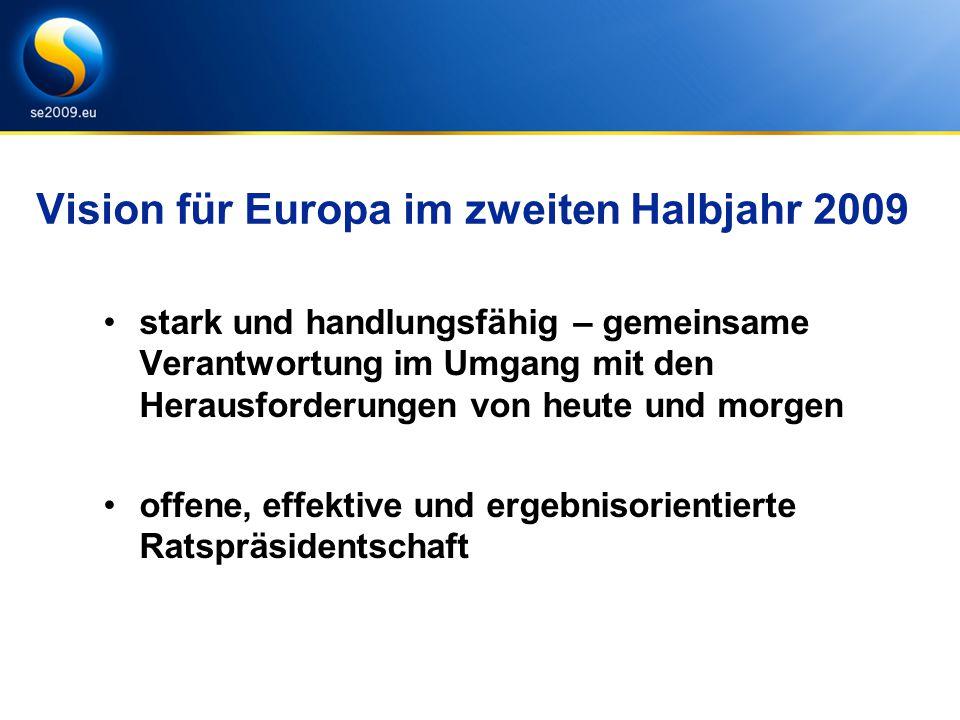 Vision für Europa im zweiten Halbjahr 2009 stark und handlungsfähig – gemeinsame Verantwortung im Umgang mit den Herausforderungen von heute und morgen offene, effektive und ergebnisorientierte Ratspräsidentschaft