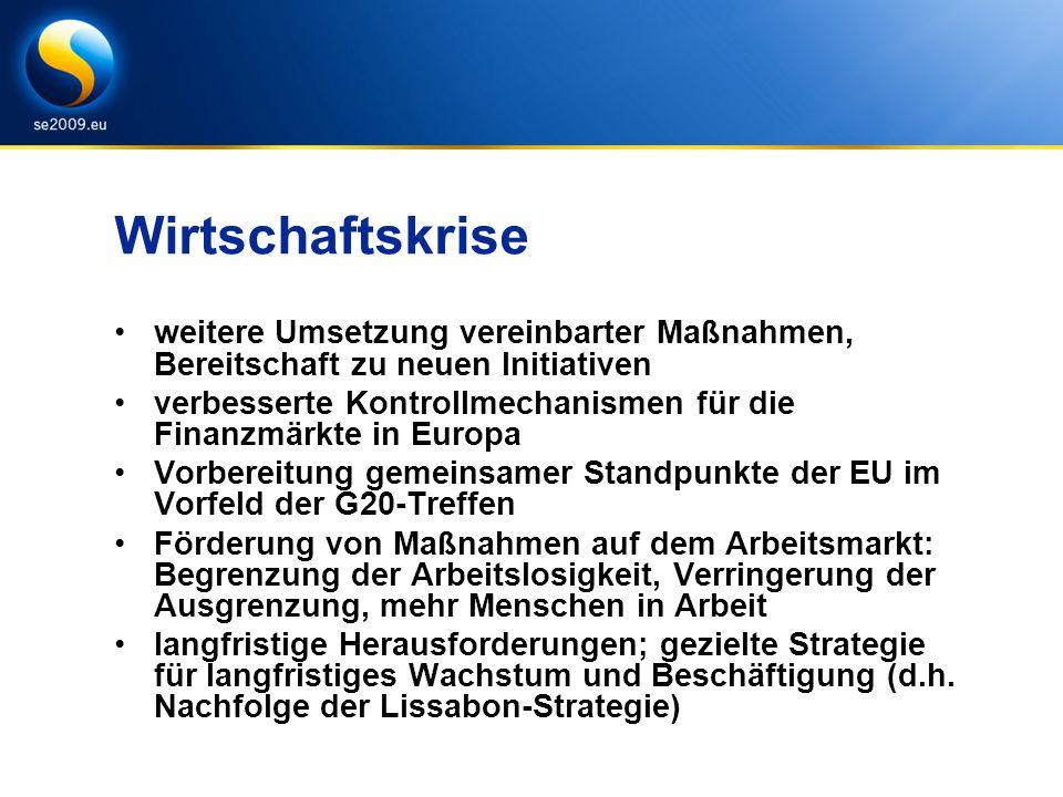 Wirtschaftskrise weitere Umsetzung vereinbarter Maßnahmen, Bereitschaft zu neuen Initiativen verbesserte Kontrollmechanismen für die Finanzmärkte in Europa Vorbereitung gemeinsamer Standpunkte der EU im Vorfeld der G20-Treffen Förderung von Maßnahmen auf dem Arbeitsmarkt: Begrenzung der Arbeitslosigkeit, Verringerung der Ausgrenzung, mehr Menschen in Arbeit langfristige Herausforderungen; gezielte Strategie für langfristiges Wachstum und Beschäftigung (d.h.