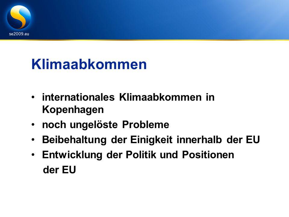 Klimaabkommen internationales Klimaabkommen in Kopenhagen noch ungelöste Probleme Beibehaltung der Einigkeit innerhalb der EU Entwicklung der Politik und Positionen der EU