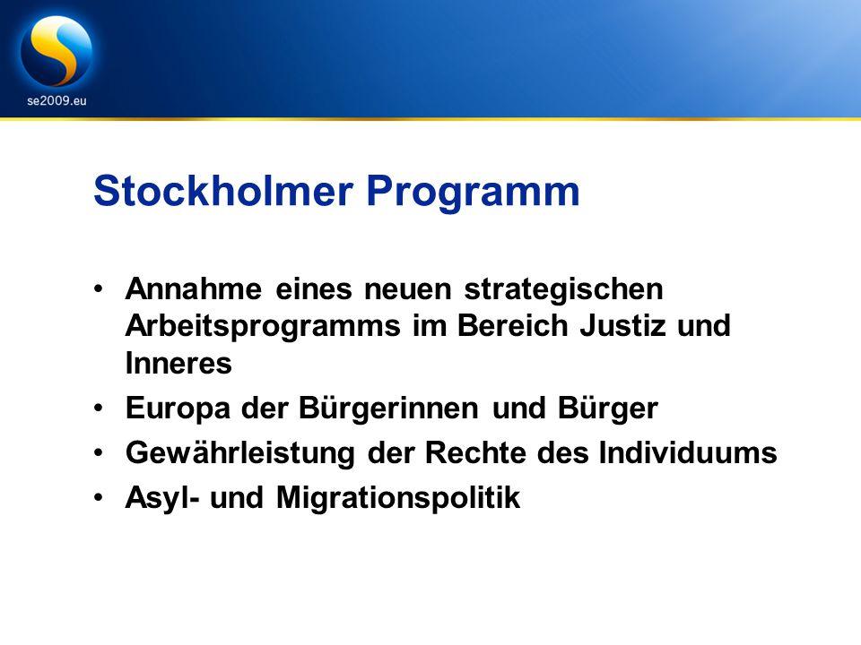 Stockholmer Programm Annahme eines neuen strategischen Arbeitsprogramms im Bereich Justiz und Inneres Europa der Bürgerinnen und Bürger Gewährleistung der Rechte des Individuums Asyl- und Migrationspolitik