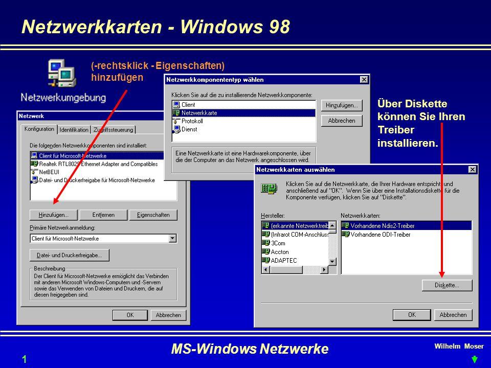 Wilhelm Moser MS-Windows Netzwerke Netzwerkkarten - Windows 98 (-rechtsklick - Eigenschaften) hinzufügen Über Diskette können Sie Ihren Treiber installieren.