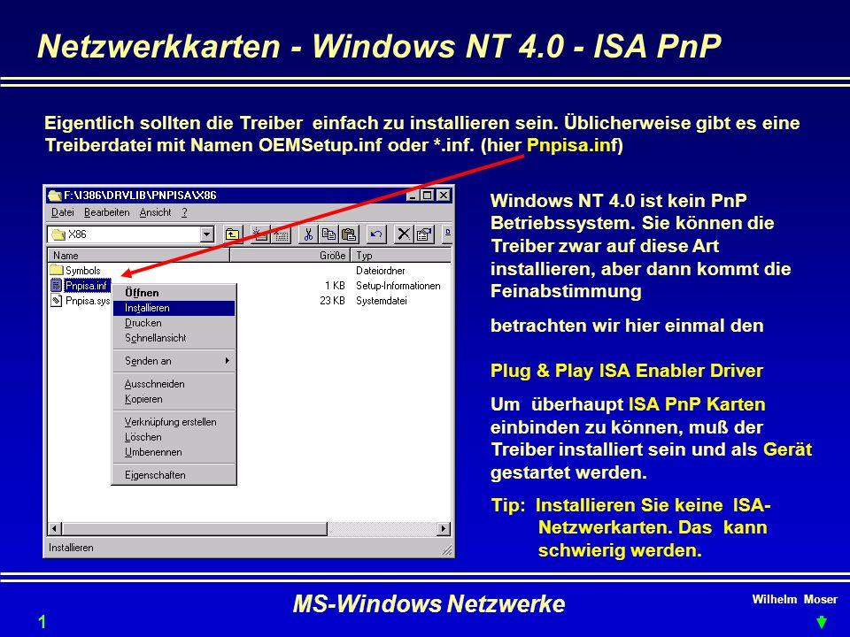 Wilhelm Moser MS-Windows Netzwerke Netzwerkkarten - Windows NT 4.0 - ISA PnP Eigentlich sollten die Treiber einfach zu installieren sein.