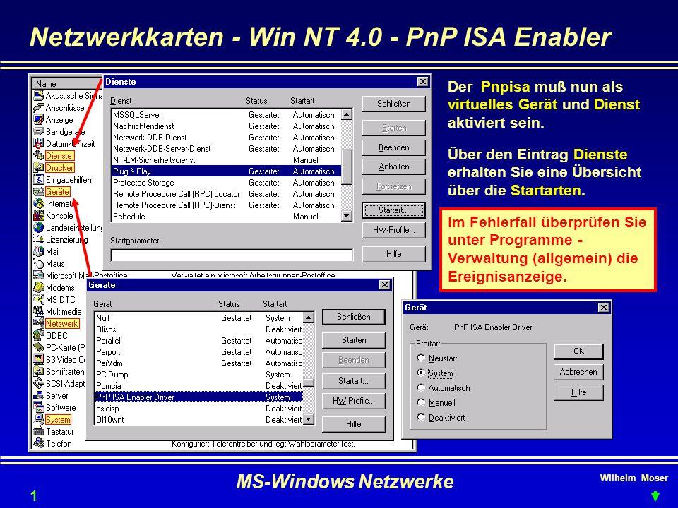 Wilhelm Moser MS-Windows Netzwerke Netzwerkkarten - Win NT 4.0 - PnP ISA Enabler Der Pnpisa muß nun als virtuelles Gerät und Dienst aktiviert sein.