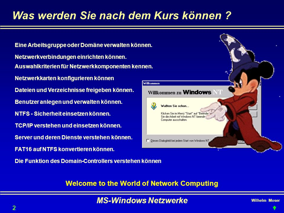Wilhelm Moser MS-Windows Netzwerke Windows NT 4.0 - Software Server 43 Virtuelle Server werden mit dem Netzwerk(Domain)- Controller gestartet und versehen im Hintergrund ihren Dienst.