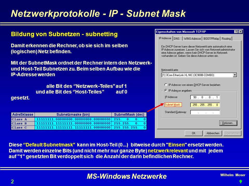 Wilhelm Moser MS-Windows Netzwerke Netzwerkprotokolle - IP - Subnet Mask Bildung von Subnetzen - subnetting 24 Damit erkennen die Rechner, ob sie sich im selben (logischen) Netz befinden.