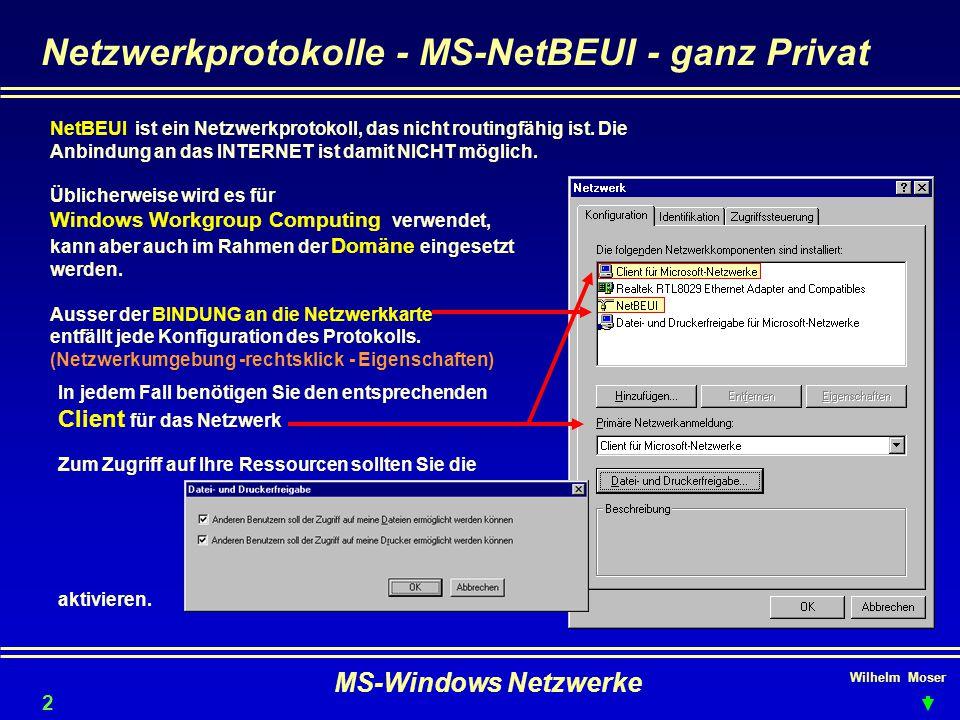 Wilhelm Moser MS-Windows Netzwerke Netzwerkprotokolle - MS-NetBEUI - ganz Privat 27 NetBEUI ist ein Netzwerkprotokoll, das nicht routingfähig ist.