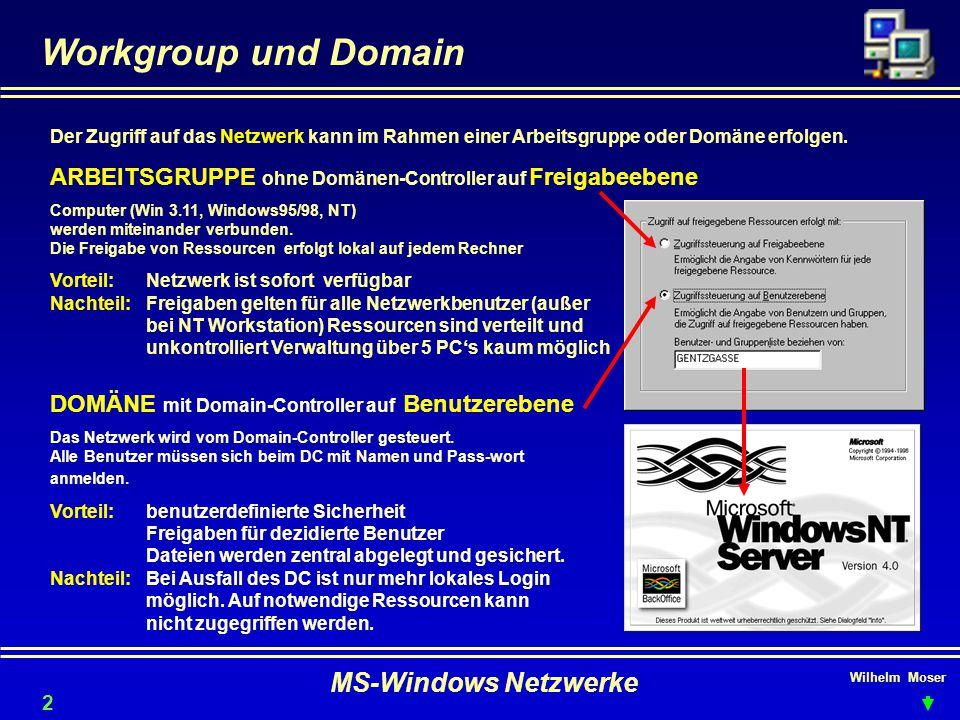 Wilhelm Moser MS-Windows Netzwerke Workgroup und Domain 29 Der Zugriff auf das Netzwerk kann im Rahmen einer Arbeitsgruppe oder Domäne erfolgen.