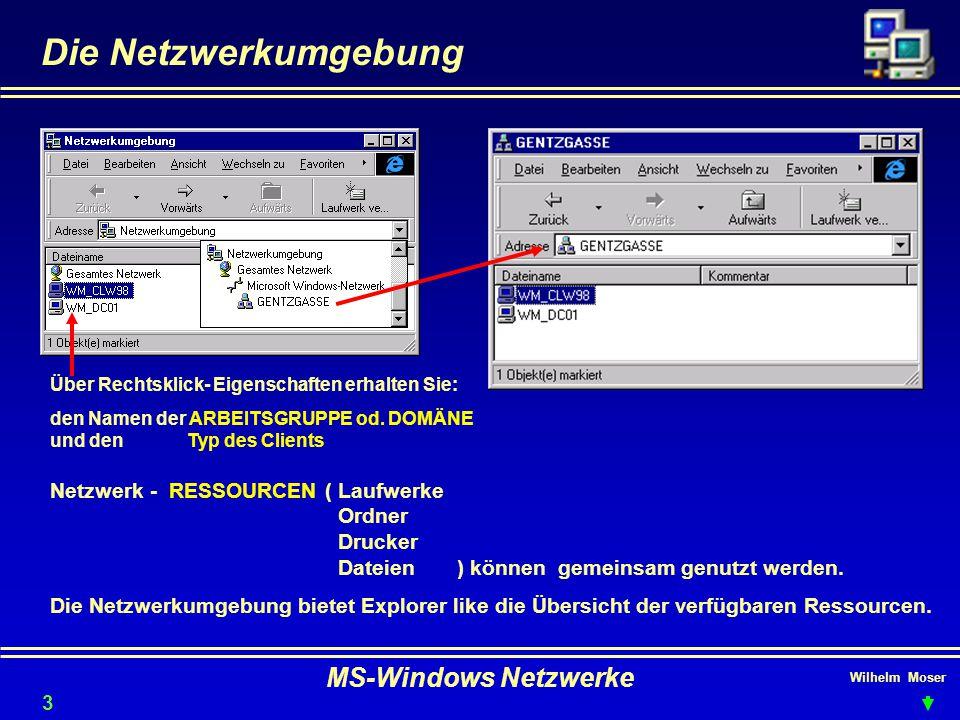 Wilhelm Moser MS-Windows Netzwerke Die Netzwerkumgebung 31 Über Rechtsklick- Eigenschaften erhalten Sie: den Namen der ARBEITSGRUPPE od.