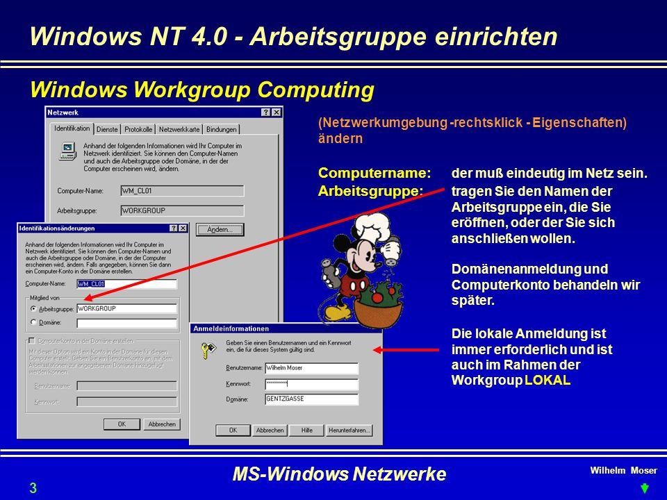 Wilhelm Moser MS-Windows Netzwerke Windows NT 4.0 - Arbeitsgruppe einrichten (Netzwerkumgebung -rechtsklick - Eigenschaften) ändern Computername: der muß eindeutig im Netz sein.