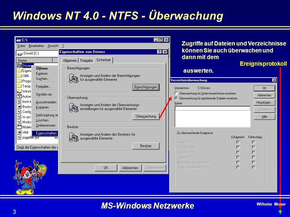 Wilhelm Moser MS-Windows Netzwerke Windows NT 4.0 - NTFS - Überwachung Zugriffe auf Dateien und Verzeichnisse können Sie auch überwachen und dann mit dem Ereignisprotokoll auswerten.