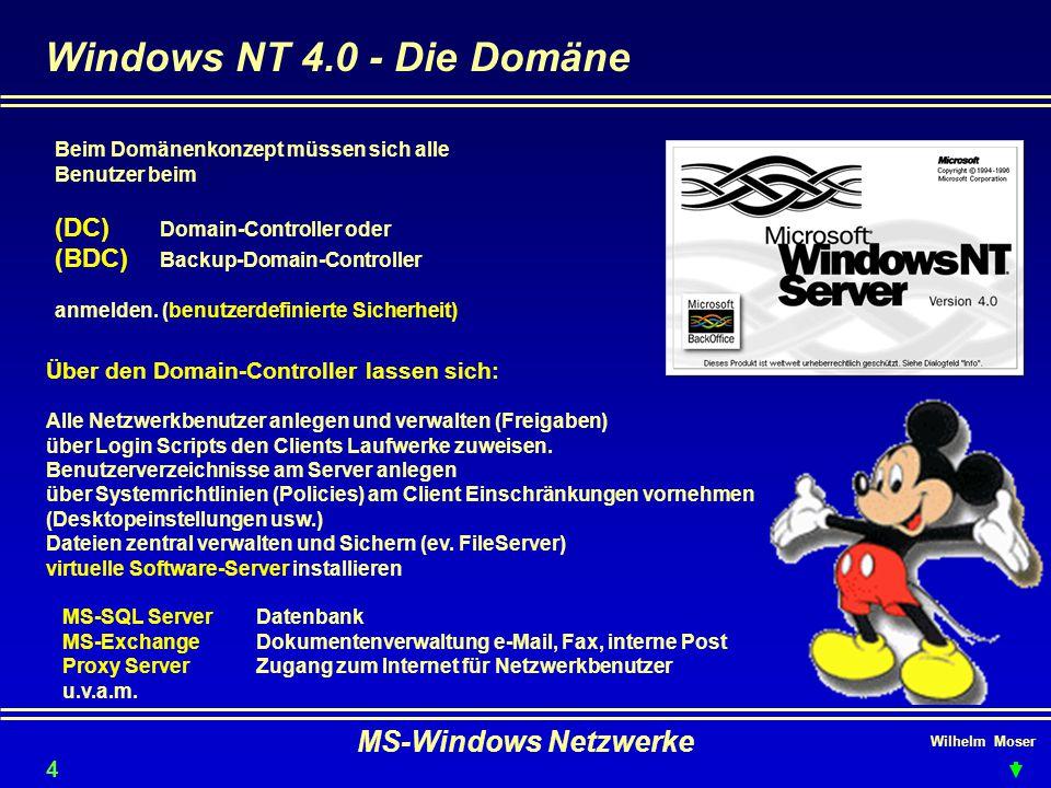 Wilhelm Moser MS-Windows Netzwerke Windows NT 4.0 - Die Domäne 41 Beim Domänenkonzept müssen sich alle Benutzer beim (DC) Domain-Controller oder (BDC) Backup-Domain-Controller anmelden.