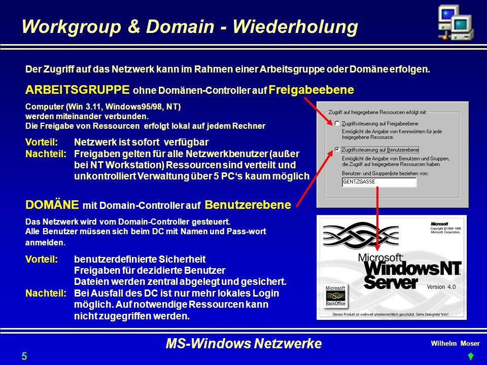 Wilhelm Moser MS-Windows Netzwerke Workgroup & Domain - Wiederholung 50 Der Zugriff auf das Netzwerk kann im Rahmen einer Arbeitsgruppe oder Domäne erfolgen.