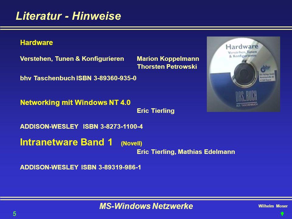 Wilhelm Moser MS-Windows Netzwerke Literatur - Hinweise Hardware Verstehen, Tunen & KonfigurierenMarion Koppelmann Thorsten Petrowski bhv Taschenbuch ISBN 3-89360-935-0 Networking mit Windows NT 4.0 Eric Tierling ADDISON-WESLEY ISBN 3-8273-1100-4 Intranetware Band 1 (Novell) Eric Tierling, Mathias Edelmann ADDISON-WESLEY ISBN 3-89319-986-1 51