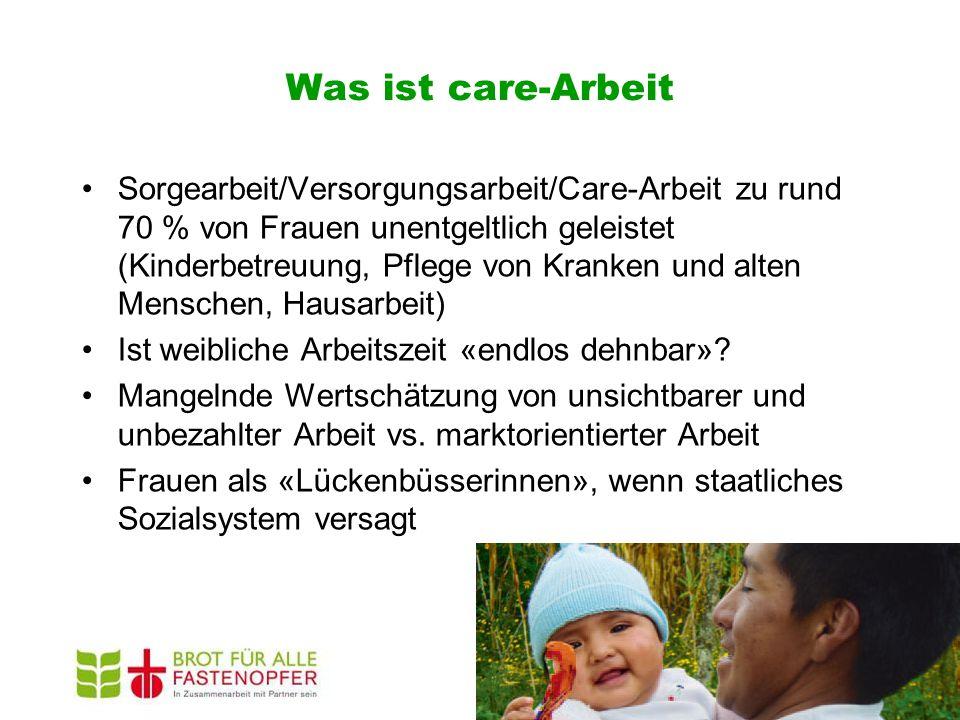 Was ist care-Arbeit Sorgearbeit/Versorgungsarbeit/Care-Arbeit zu rund 70 % von Frauen unentgeltlich geleistet (Kinderbetreuung, Pflege von Kranken und alten Menschen, Hausarbeit) Ist weibliche Arbeitszeit «endlos dehnbar».