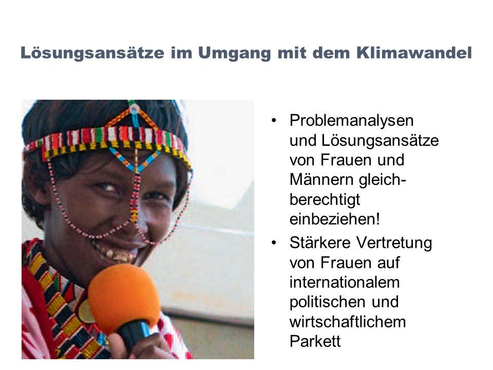 Lösungsansätze im Umgang mit dem Klimawandel Problemanalysen und Lösungsansätze von Frauen und Männern gleich- berechtigt einbeziehen! Stärkere Vertre