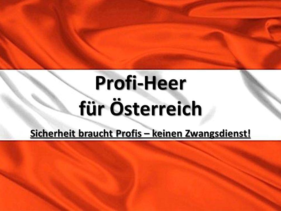 Profi-Heer für Österreich Sicherheit braucht Profis – keinen Zwangsdienst!