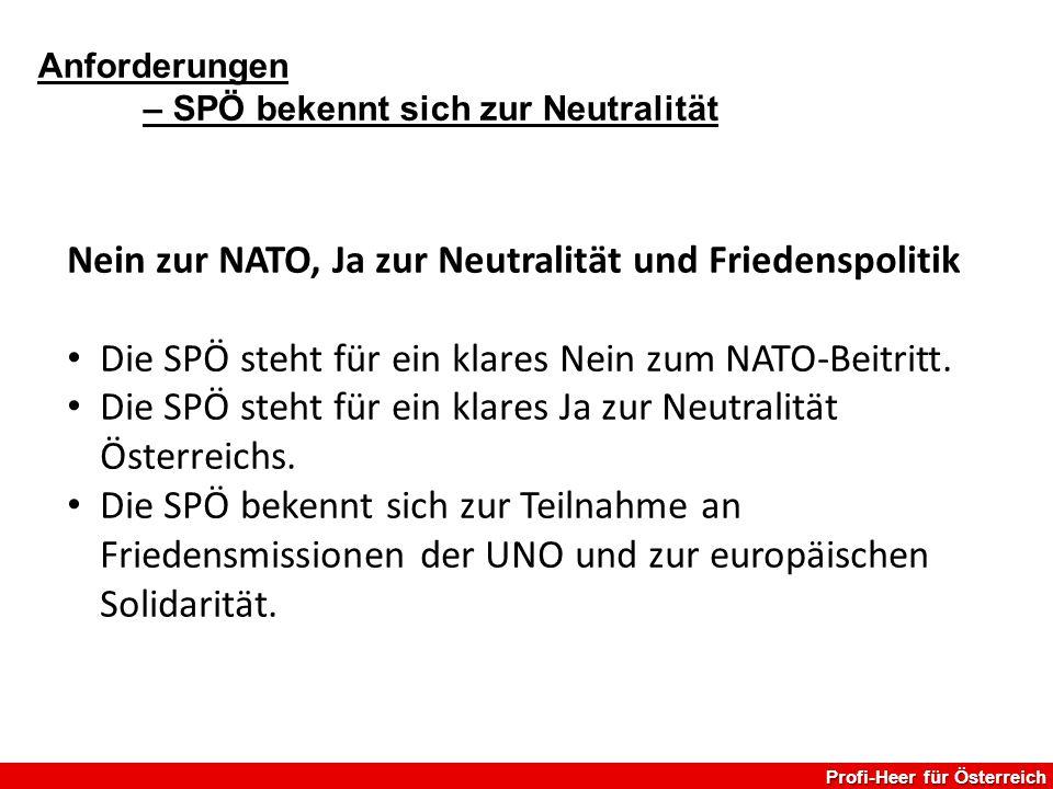 Anforderungen – SPÖ bekennt sich zur Neutralität Profi-Heer für Österreich Nein zur NATO, Ja zur Neutralität und Friedenspolitik Die SPÖ steht für ein