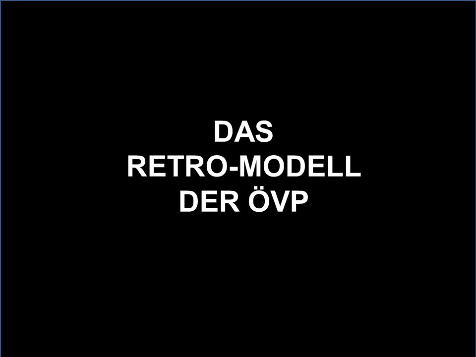 DAS RETRO-MODELL DER ÖVP