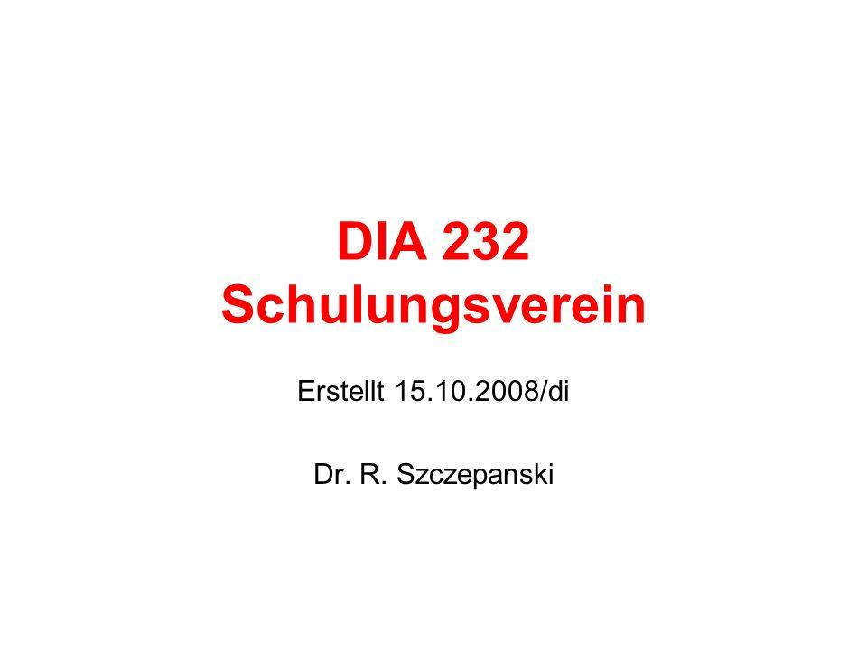 DIA 232 Schulungsverein Erstellt 15.10.2008/di Dr. R. Szczepanski