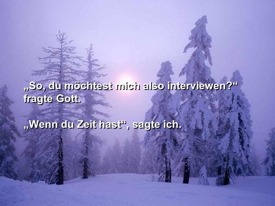 Ich träumte, dass ich ein Interview mit Gott hätte. Ich träumte, dass ich ein Interview mit Gott hätte. COPYRIHGTBYPOWERPOINTZAUBER26.07.2005COPYRIHGT