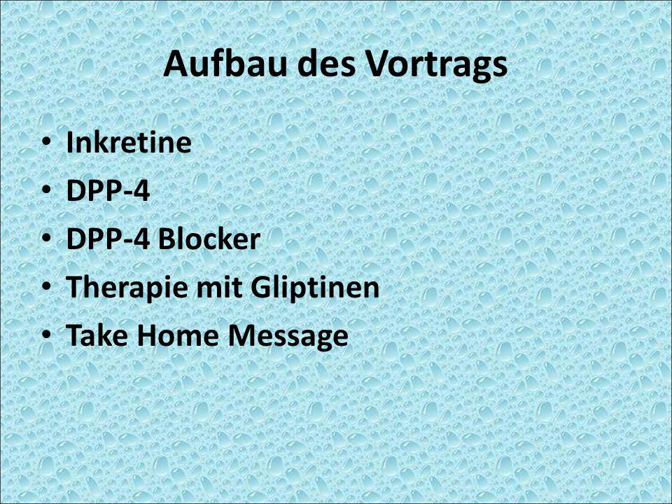 Aufbau des Vortrags Inkretine DPP-4 DPP-4 Blocker Therapie mit Gliptinen Take Home Message