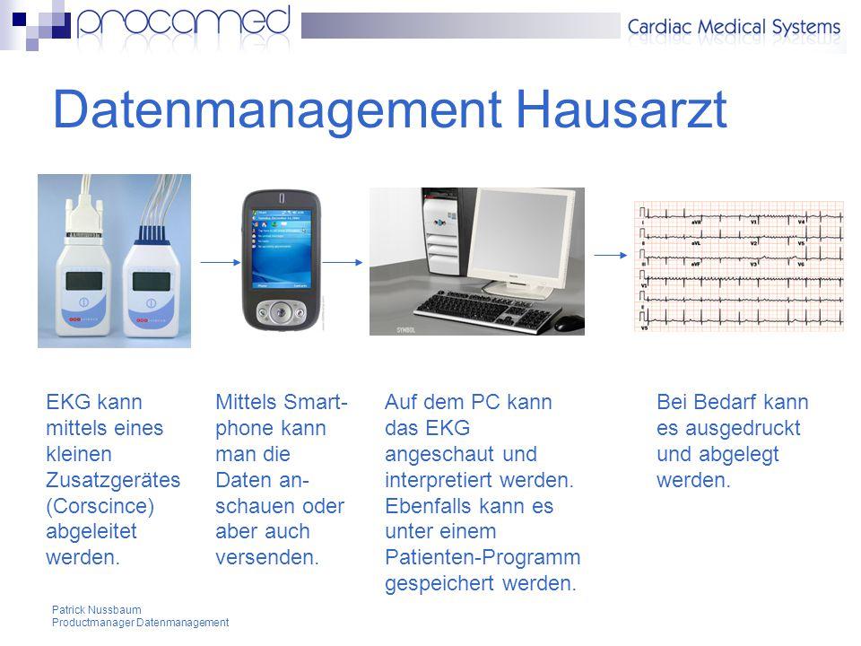 Patrick Nussbaum Productmanager Datenmanagement Datenmanagement Hausarzt EKG kann mittels eines kleinen Zusatzgerätes (Corscince) abgeleitet werden.