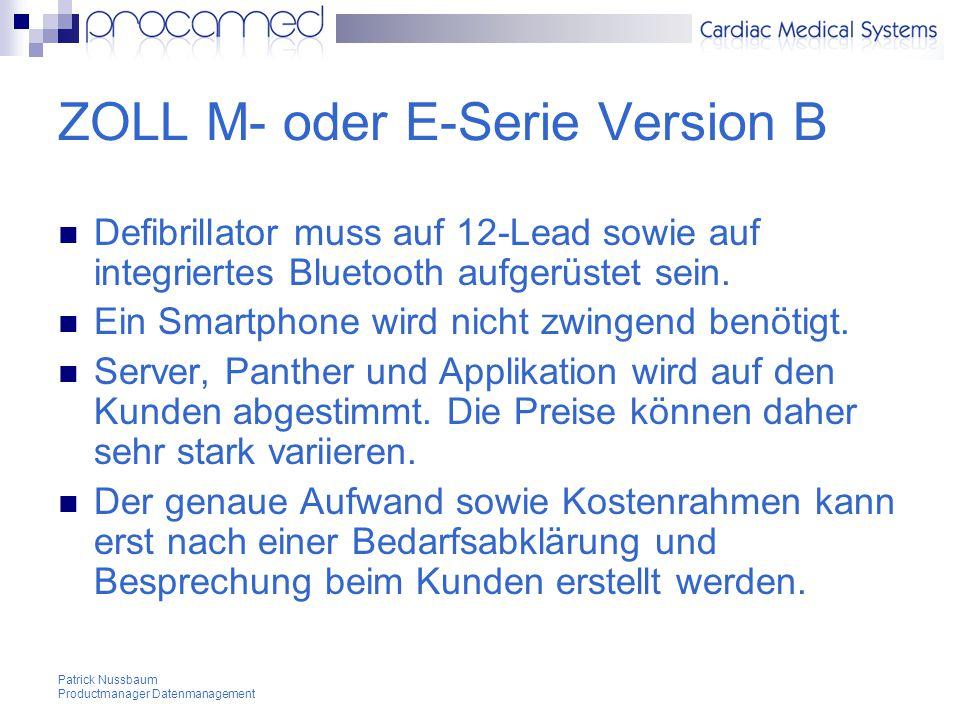 Patrick Nussbaum Productmanager Datenmanagement ZOLL M- oder E-Serie Version B Defibrillator muss auf 12-Lead sowie auf integriertes Bluetooth aufgerüstet sein.