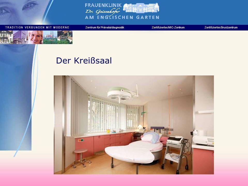 T R A D I T I O N V E R B U N D E N M I T M O D E R N E Zentrum für PränataldiagnostikZertifiziertes MIC-ZentrumZertifiziertes Brustzentrum Der Kreißsaal