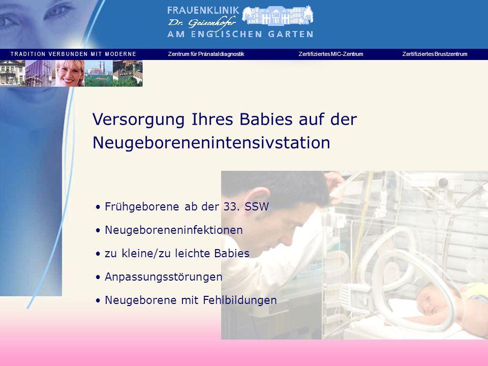 T R A D I T I O N V E R B U N D E N M I T M O D E R N E Zentrum für PränataldiagnostikZertifiziertes MIC-ZentrumZertifiziertes Brustzentrum Frühgeborene ab der 33.
