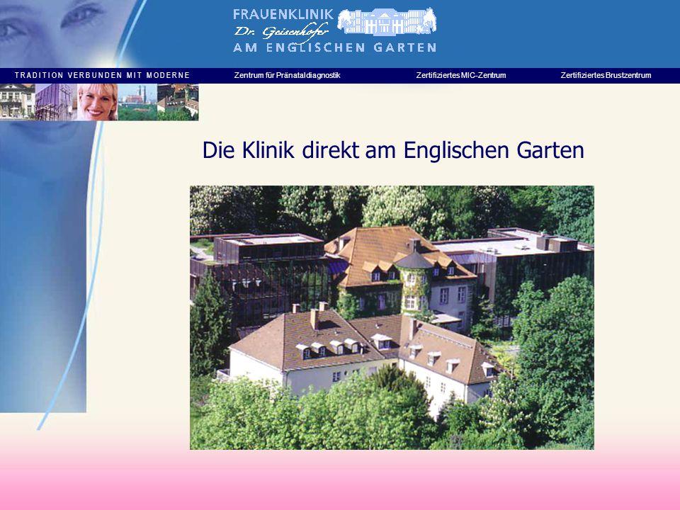 T R A D I T I O N V E R B U N D E N M I T M O D E R N E Zentrum für PränataldiagnostikZertifiziertes MIC-ZentrumZertifiziertes Brustzentrum Privatklinik (für alle Kassen!) Eine der leistungsfähigsten Entbindungskliniken Münchens (ca.