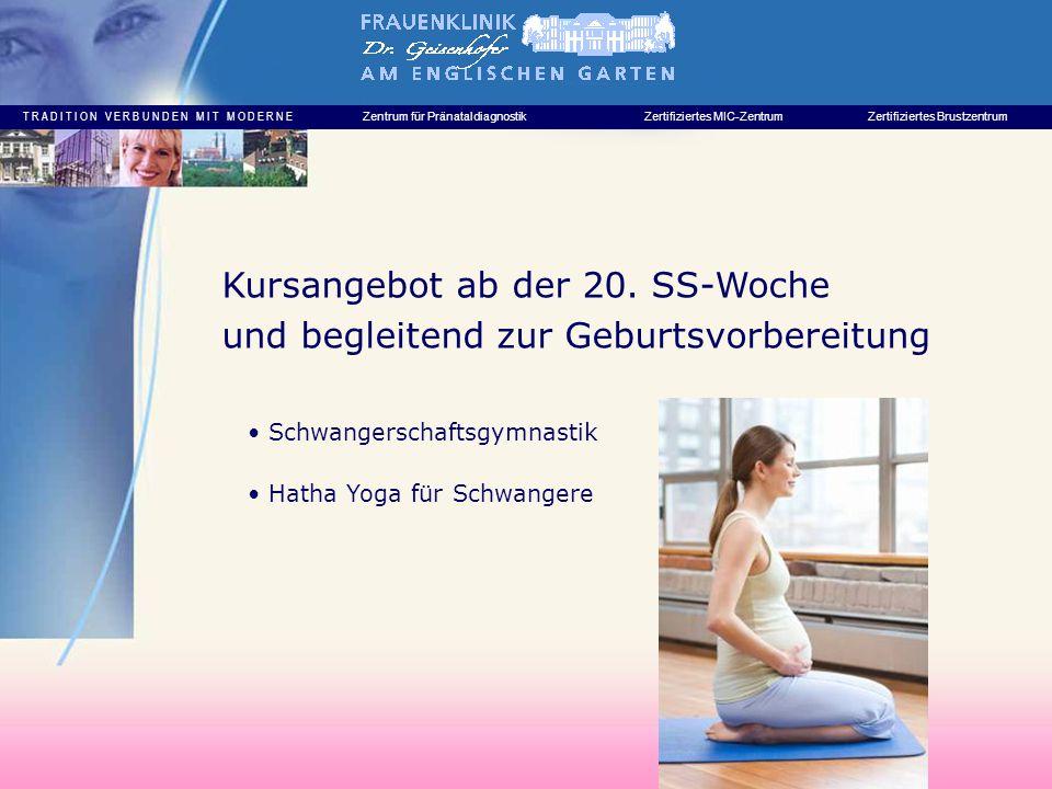 T R A D I T I O N V E R B U N D E N M I T M O D E R N E Zentrum für PränataldiagnostikZertifiziertes MIC-ZentrumZertifiziertes Brustzentrum Schwangerschaftsgymnastik Hatha Yoga für Schwangere Kursangebot ab der 20.