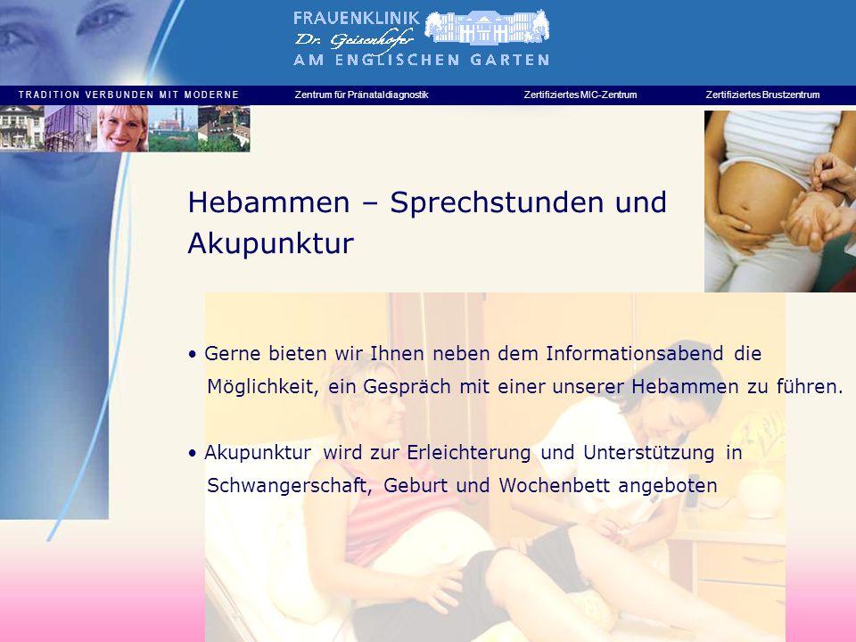 T R A D I T I O N V E R B U N D E N M I T M O D E R N E Zentrum für PränataldiagnostikZertifiziertes MIC-ZentrumZertifiziertes Brustzentrum Hebammen – Sprechstunden und Akupunktur Gerne bieten wir Ihnen neben dem Informationsabend die Möglichkeit, ein Gespräch mit einer unserer Hebammen zu führen.