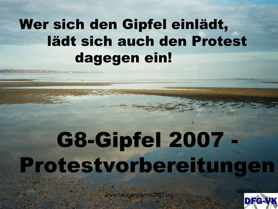 www.heiligendamm2007.org G8-Gipfel 2007 - Protestvorbereitungen Wer sich den Gipfel einlädt, lädt sich auch den Protest dagegen ein!