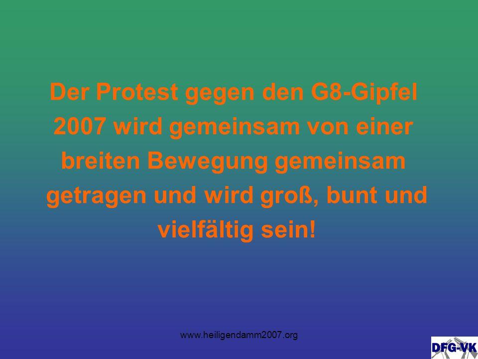 www.heiligendamm2007.org Der Protest gegen den G8-Gipfel 2007 wird gemeinsam von einer breiten Bewegung gemeinsam getragen und wird groß, bunt und vielfältig sein!