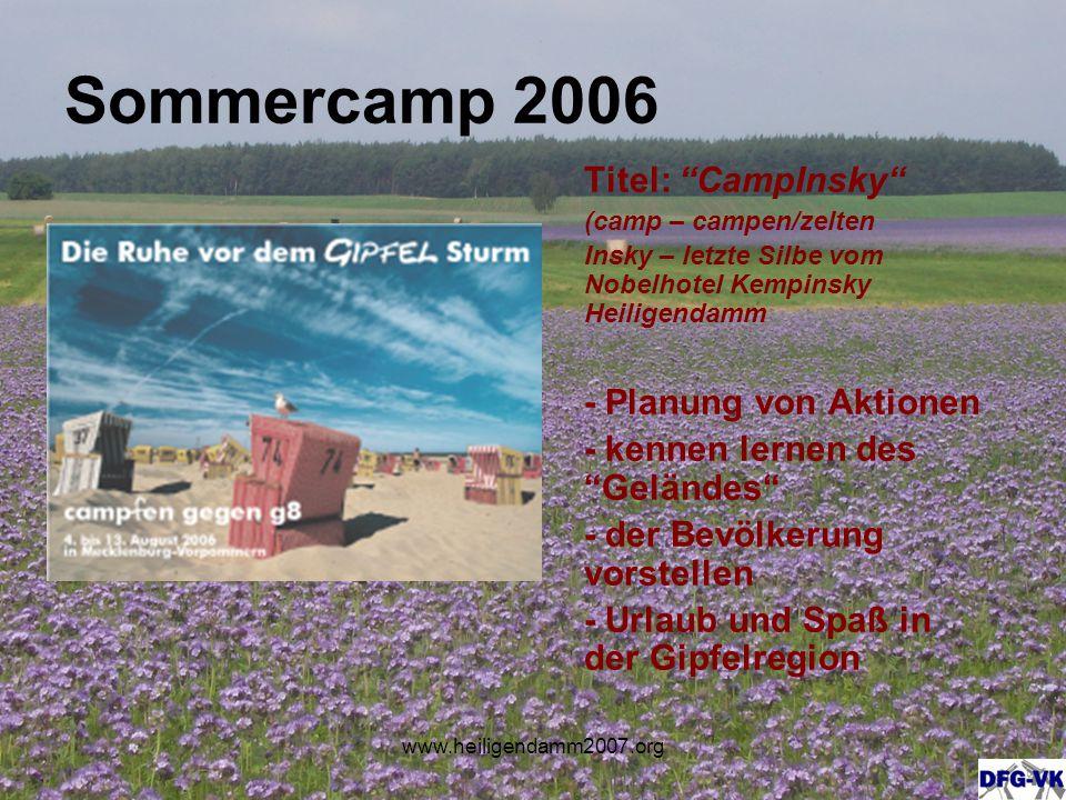 www.heiligendamm2007.org Sommercamp 2006 Titel: CampInsky (camp – campen/zelten Insky – letzte Silbe vom Nobelhotel Kempinsky Heiligendamm - Planung von Aktionen - kennen lernen des Geländes - der Bevölkerung vorstellen - Urlaub und Spaß in der Gipfelregion