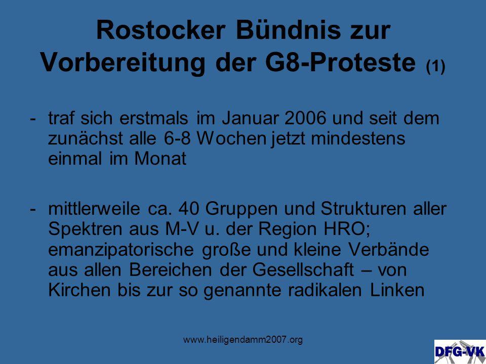 www.heiligendamm2007.org Rostocker Bündnis zur Vorbereitung der G8-Proteste (1) -traf sich erstmals im Januar 2006 und seit dem zunächst alle 6-8 Wochen jetzt mindestens einmal im Monat -mittlerweile ca.