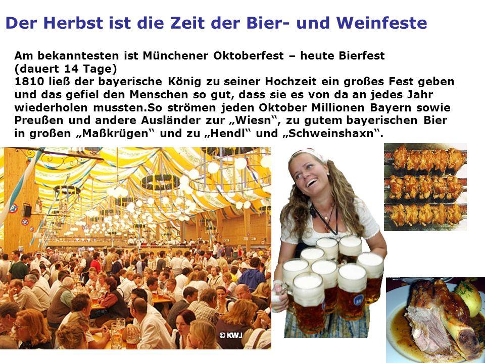 Der Herbst ist die Zeit der Bier- und Weinfeste Am bekanntesten ist Münchener Oktoberfest – heute Bierfest (dauert 14 Tage) 1810 ließ der bayerische K