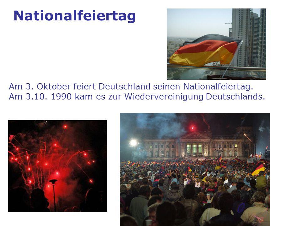 Nationalfeiertag Am 3. Oktober feiert Deutschland seinen Nationalfeiertag. Am 3.10. 1990 kam es zur Wiedervereinigung Deutschlands.