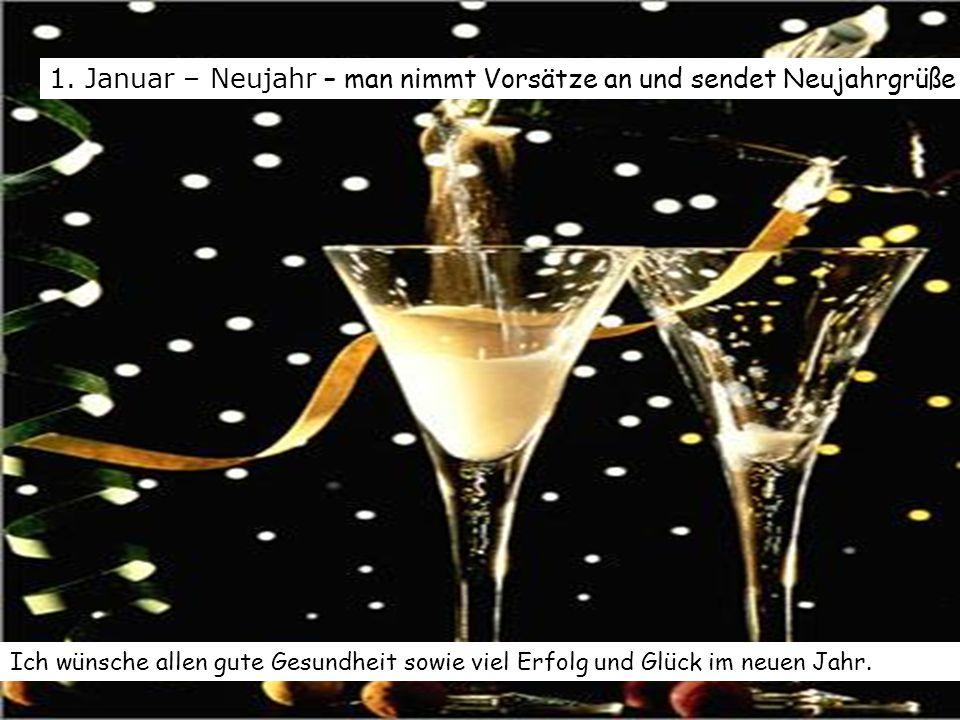 1. Januar – Neujahr – man nimmt Vorsätze an und sendet Neujahrgrüße Ich wünsche allen gute Gesundheit sowie viel Erfolg und Glück im neuen Jahr.