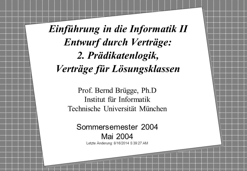 Copyright 2004 Bernd Brügge Einführung in die Informatik II TUM Sommersemester 2004 1 2 Prof. Bernd Brügge, Ph.D Institut für Informatik Technische Un