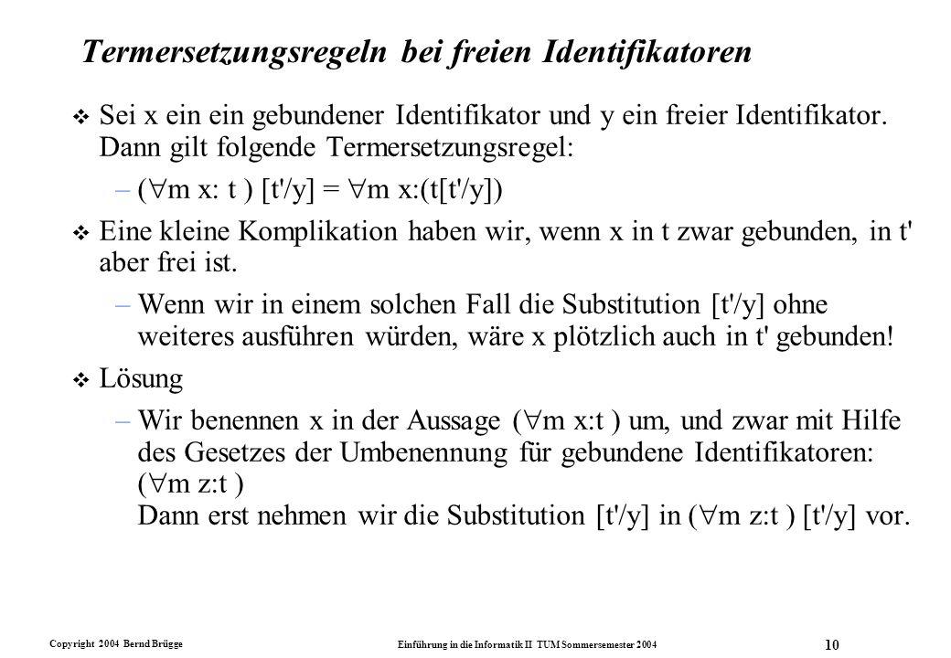 Copyright 2004 Bernd Brügge Einführung in die Informatik II TUM Sommersemester 2004 10 Termersetzungsregeln bei freien Identifikatoren v Sei x ein ein