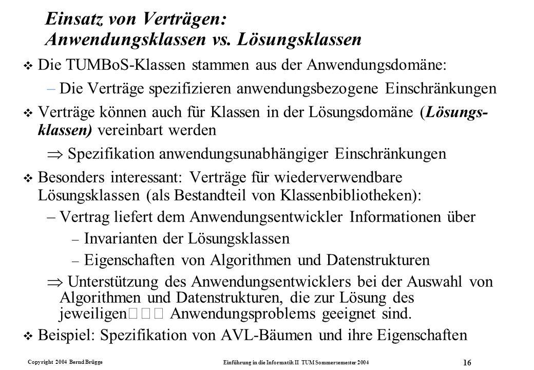Copyright 2004 Bernd Brügge Einführung in die Informatik II TUM Sommersemester 2004 16 Einsatz von Verträgen: Anwendungsklassen vs. Lösungsklassen v D