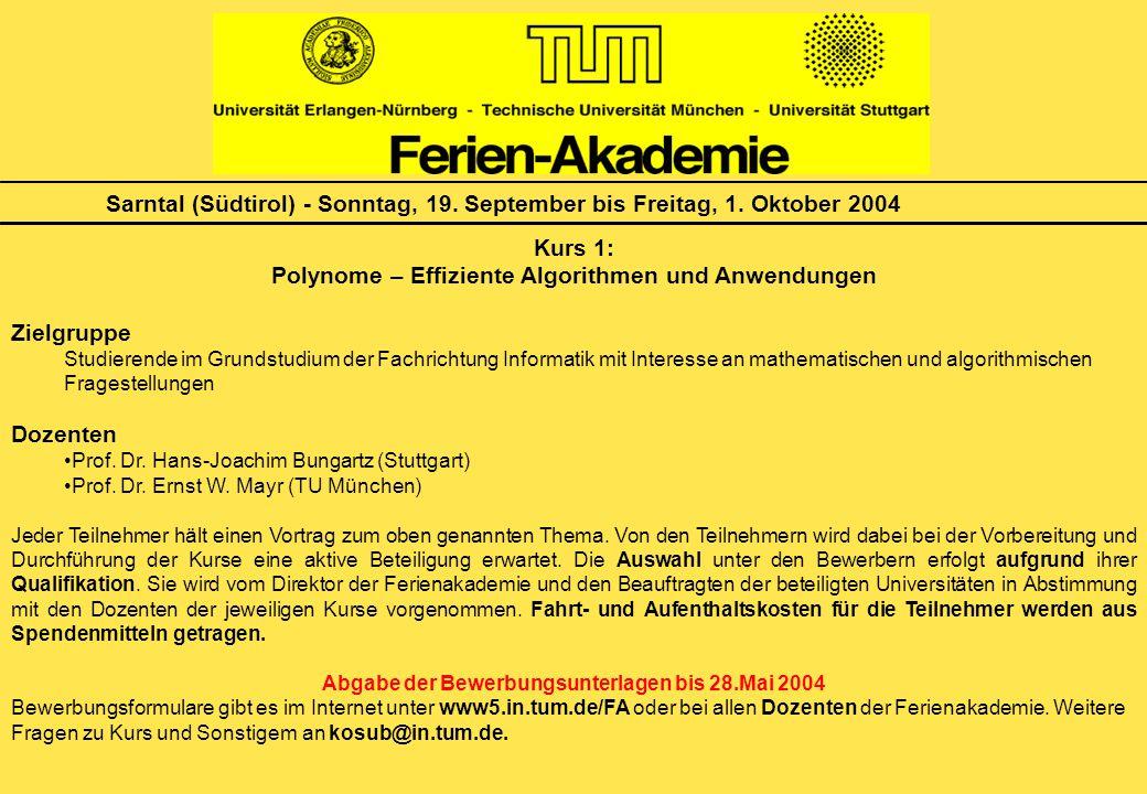 Sarntal (Südtirol) - Sonntag, 19. September bis Freitag, 1. Oktober 2004 Kurs 1: Polynome – Effiziente Algorithmen und Anwendungen Zielgruppe Studiere