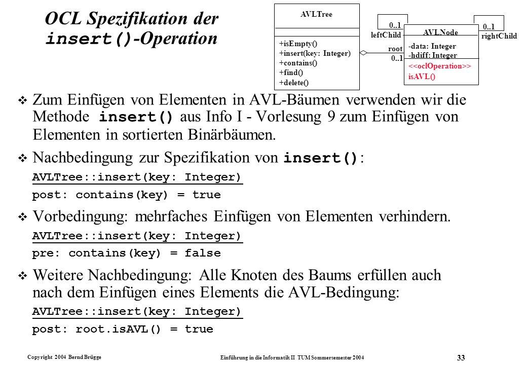 Copyright 2004 Bernd Brügge Einführung in die Informatik II TUM Sommersemester 2004 33 OCL Spezifikation der insert() -Operation  Zum Einfügen von El