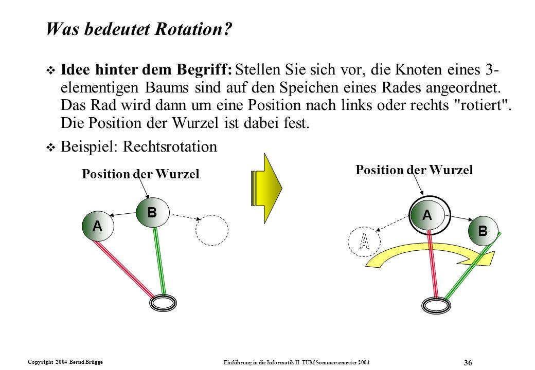 Copyright 2004 Bernd Brügge Einführung in die Informatik II TUM Sommersemester 2004 36 Was bedeutet Rotation? v Idee hinter dem Begriff: Stellen Sie s