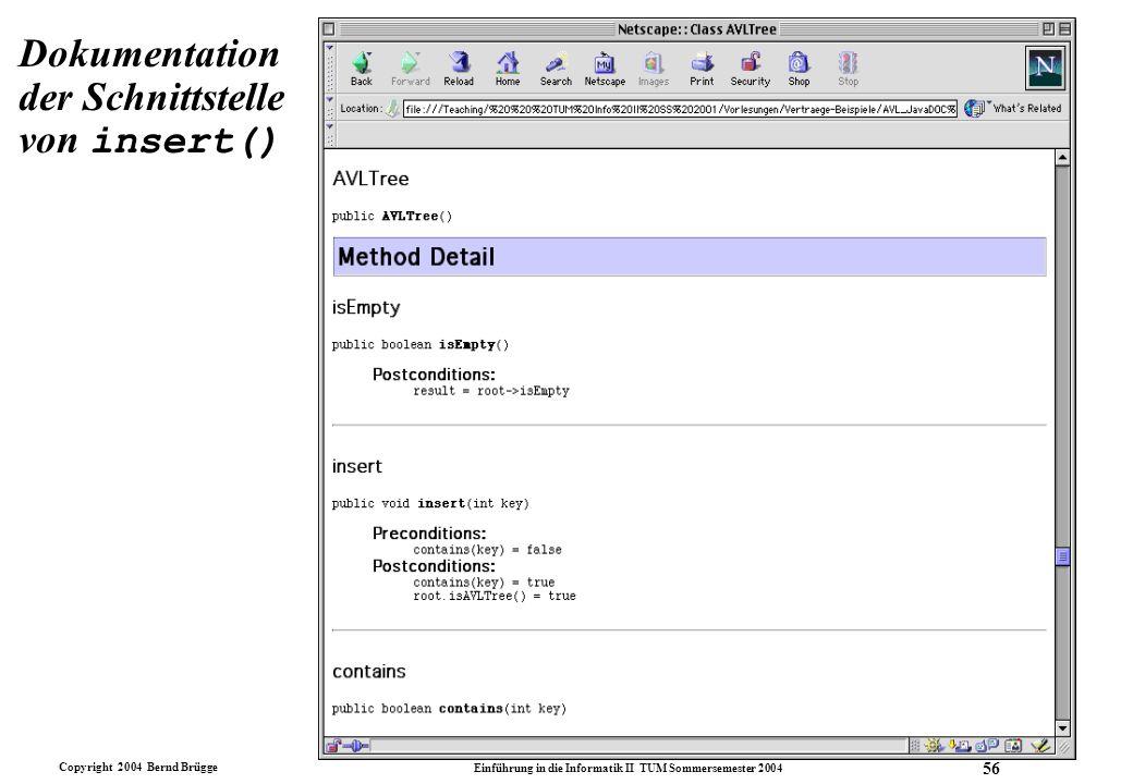 Copyright 2004 Bernd Brügge Einführung in die Informatik II TUM Sommersemester 2004 56 Dokumentation der Schnittstelle von insert()
